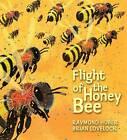 Flight of the Honey Bee by Raymond Huber (Hardback, 2013)