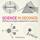 Science in Seconds: 200 Key Concepts Explained in an Instant by Hazel Muir (Paperback, 2012)