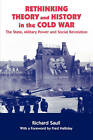 Rethinking Theory and History in the Cold War: The State, Military Power and Social Revolution by Richard Saull (Paperback, 2001)