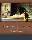 A Practical Treatise on Massage by Professor Douglas Graham (Paperback / softback, 2010)