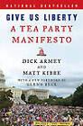 Give Us Liberty: A Tea Party Manifesto by Dick Armey, Matt Kibbe (Paperback / softback, 2011)