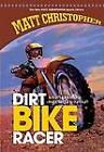Dirt Bike Racer by Matt Christopher (Hardback)