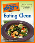 Complete Idiot's Guide to Eating Clean: Ditch the Processed Foods and Get Your Fill of Nutritious, All-Natural Foods by Diane A. Welland (Paperback, 2009)
