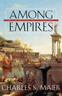 Among Empires: American Ascendancy and Its Predecessors by Charles S. Maier (Paperback, 2007)
