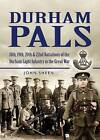 Durham Pals: 18th, 19th, 20th and 22nd Battalions of the Durham Light Infantry in the Great War by John Sheen (Hardback, 2006)