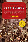 Five Points: The 19th Century New York City Neighborhood That Invented Tap Dance, Stole Elections, and Became the World's Most Notorious Slum by Tyler Anbinder (Paperback / softback, 2010)