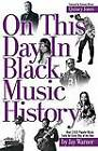 On This Day in Black Music History: Over 2,000 Popular Music Facts for Every Day of the Year by Jay Warner (Paperback, 2006)