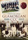 Glamorgan CCC 1888-2012: Changing Faces by Andrew Hignell (Paperback, 2013)