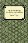 Our Nig; Or, Sketches from the Life of a Free Black by Harriet E Wilson (Paperback / softback, 2012)