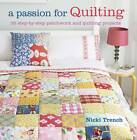 A Passion for Quilting: 35 Step-by-Step Patchwork and Quilting Projects by Nicki Trench (Paperback, 2012)