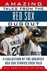 Amazing Tales from The Red Sox Dugout: A Collection of the Greatest Red Sox Stories Ever Told by Bill Nowlin, Jim Prime (Hardback, 2012)