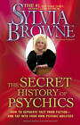 The Secret History of Psychics: How to Separate Fact from Fiction - And Tap Into Your Own Psychic Abilities by Sylvia Browne (Paperback / softback, 2010)
