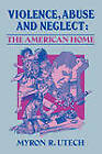Violence, Abuse, and Neglect: The American Home by Myron R Utech (Paperback, 1994)