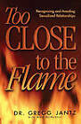 Too Close to the Flame by Gregg Jantz (Paperback, 2003)