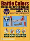 Battle Colors: Insignia and Aircraft Markings of the Eighth Air Force in World War II: Volume 1: (VIII) Bomber Command by Robert A. Watkins (Hardback, 2004)