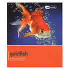 Goldfish - Pet Friendly: Understanding and Caring for Your Pet by Various Various (Paperback, 2011)