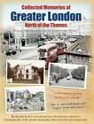 Collected Memories Of Greater London - North Of The Thames by Various (Paperback, 2013)
