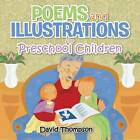 Poems and Illustrations for Preschool Children by Traveler and Surveyor of the Northwest David Thompson (Paperback / softback, 2013)