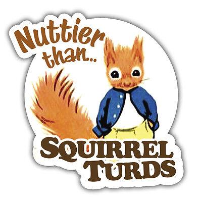 Nuttier than squirrel turds sticker 85x 85mm