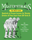 Master Strokes: The Short Game: Hundreds of Proven Lessons for Shaving Strokes off Your Score from 100 Yards in by Running Press (Paperback, 2012)