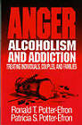 Anger, Alcoholism and Addiction: Treating Individuals, Couples and Families by Patricia S. Potter-Efron, Ronald T. Potter-Efron (Paperback, 1992)