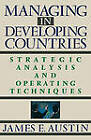 Managing in Developing Countries: Strategic Analysis and Operating Techniques by James E. Austin (Paperback, 1990)