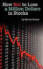 How Not to Lose a Million Dollars in Stocks by Melvin Hirsch (Paperback / softback, 2011)