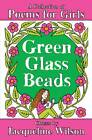 Green Glass Beads: A Collection of Poems for Girls by Jacqueline Wilson (Paperback, 2012)