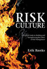 Risk Culture: A Practical Guide to Building and Strengthening the Fabric of Risk Management by Erik Banks (Hardback, 2012)