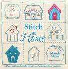 Stitch at Home: Over 20 Handmade Fabric and Embroidery Projects by Mandy Shaw (Paperback, 2012)