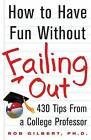 How to Have Fun Without Failing Out: 430 Tips from a College Professor by Rob Gilbert (Paperback / softback, 2007)