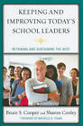 Keeping and Improving Today's School Leaders: Retaining and Sustaining the Best by Sharon C. Conley, Bruce S. Cooper (Paperback, 2010)