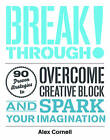Breakthrough!: 100 Proven Strategies to Overcome Creative Block and Spark Your Imagination by Alex Cornell (Paperback, 2012)