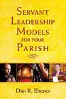 Servant Leadership Models for Your Parish by Dan R. Ebener (Paperback, 2010)