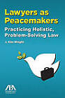 Lawyers as Peacemakers: Practicing Holistic, Problem-solving Law by J. Kim Wright (Paperback, 2011)