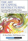 The Art of Capital Restructuring: Creating Shareholder Value Through Mergers and Acquisitions by John Wiley and Sons Ltd (Hardback, 2011)