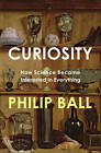 Curiosity: How Science Became Interested in Everything by Philip Ball (Hardback, 2012)