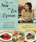 The New Now and Zen Epicure: Gourmet Cuisine for the Enlightened Palate by Miyoko Mishimoto Schinner (Paperback, 2002)