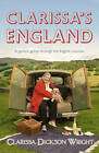 Clarissa's England: A Gamely Gallop Through the English Counties by Clarissa Dickson Wright (Hardback, 2012)