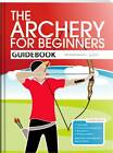 The Archery for Beginners Guidebook by Jane Percival, Andy Hood, Hannah Bussey (Paperback, 2012)