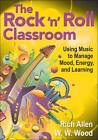 The Rock 'n' Roll Classroom: Using Music to Manage Mood, Energy, and Learning by Richard Allen, W. W. Wood (Paperback, 2012)