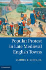 Popular Protest in Late Medieval English Towns by Samuel K. Cohn (Hardback, 2012)