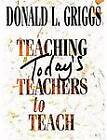 Teaching Todays Teachers to Teach by Griggs (Paperback, 2003)