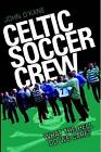 Celtic Soccer Crew: What The Hell Do We Care? by John O'Kane (Paperback, 2012)