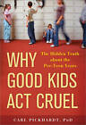 Why Good Kids Act Cruel: The Hidden Truth about the Pre-Teen Years by Carl Pickhardt (Paperback / softback, 2010)
