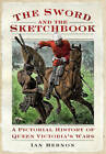 The Sword and the Sketchbook: A Pictorial History of Queen Victoria's Wars by Ian Hernon (Paperback, 2012)