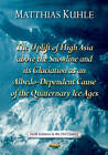 Uplift of High Asia Above the Snowline and Its Glaciation as Albedo-Dependent Cause of the Quaternary Ice Ages by Matthias Kuhle (Hardback, 2013)
