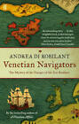 Venetian Navigators: The Mystery of the Voyages of the Zen Brothers by Andrea di Robilant (Paperback, 2012)
