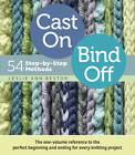 Cast on, Bind Off: 54 Step-by-step Methods by Leslie Ann Bestor (Spiral bound, 2012)