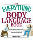 The Everything Body Language Book: Master the Art of Nonverbal Communication to Succeed in Work, Love, and Life by Shelly Hagen (Paperback, 2008)